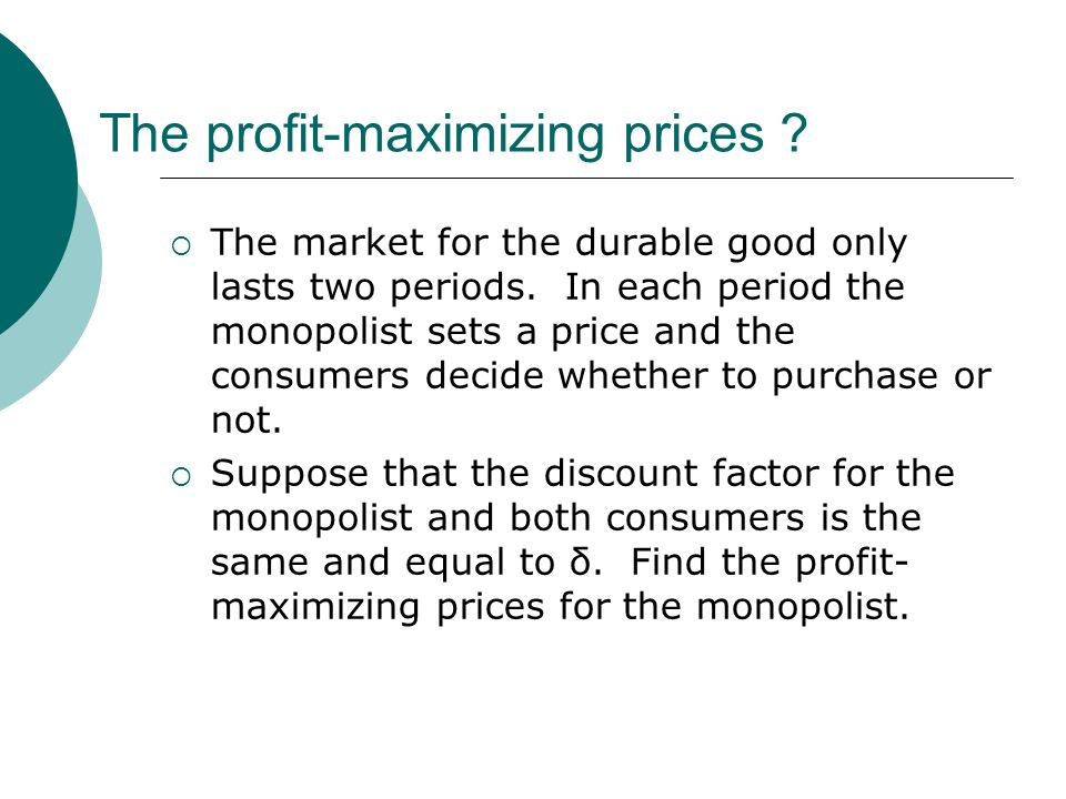 The profit-maximizing prices .The market for the durable good only lasts two periods.