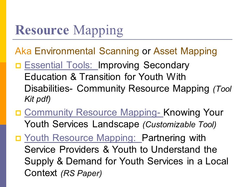 Resource Mapping Aka Environmental Scanning or Asset Mapping Essential Tools: Improving Secondary Education & Transition for Youth With Disabilities-
