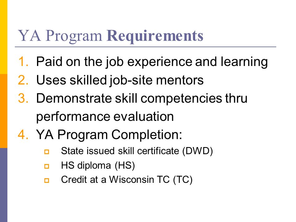 YA Program Requirements 1.Paid on the job experience and learning 2.