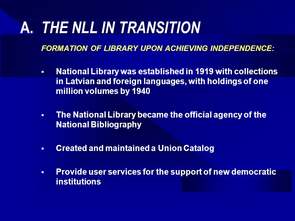 A. THE NLL IN TRANSITION FORMATION OF LIBRARY UPON ACHIEVING INDEPENDENCE: National Library was established in 1919 with collections in Latvian and fo