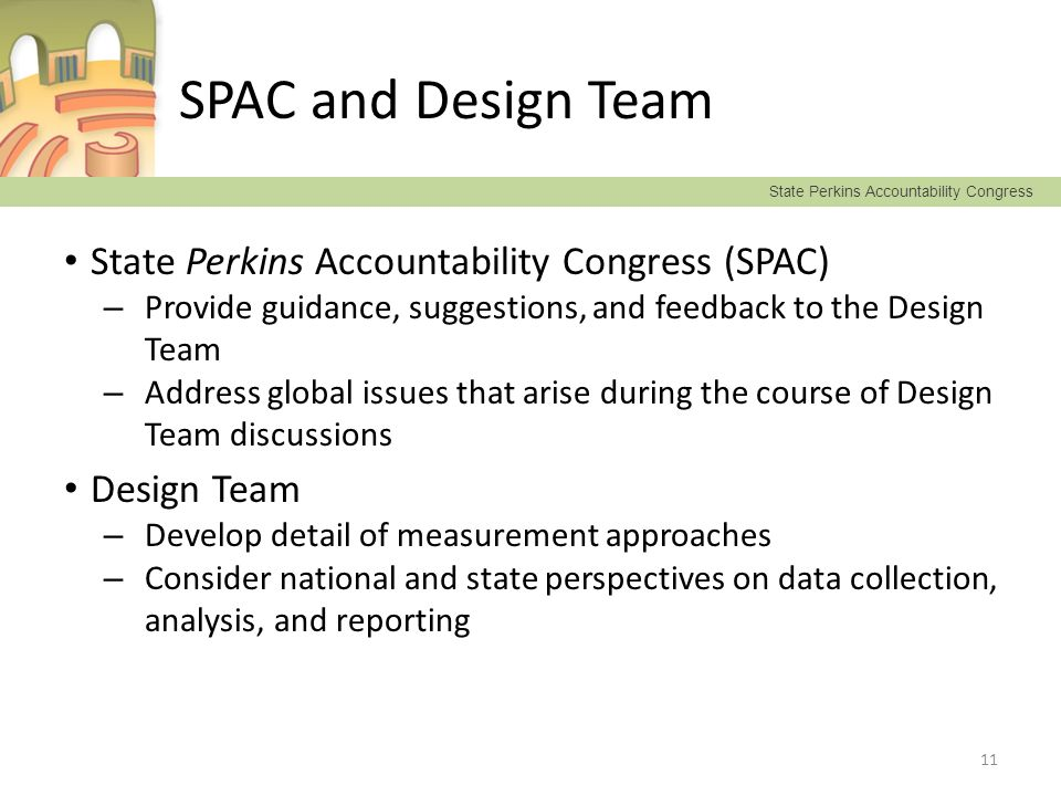State Perkins Accountability Congress SPAC and Design Team State Perkins Accountability Congress (SPAC) – Provide guidance, suggestions, and feedback