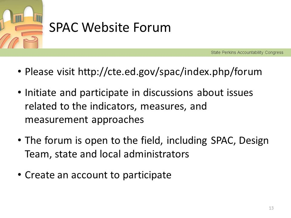 State Perkins Accountability Congress SPAC Website Forum Please visit http://cte.ed.gov/spac/index.php/forum Initiate and participate in discussions a