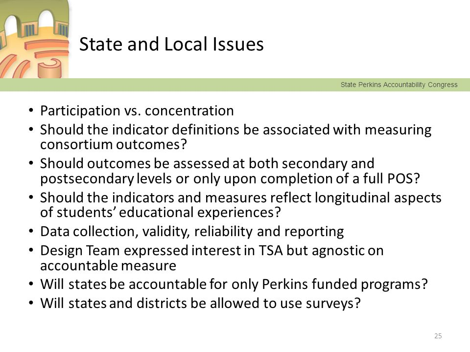 State Perkins Accountability Congress State and Local Issues Participation vs. concentration Should the indicator definitions be associated with measu