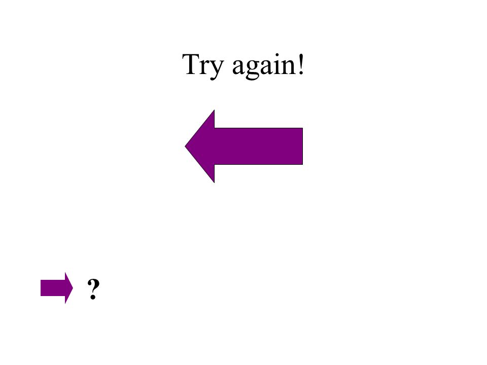 Try again! ?