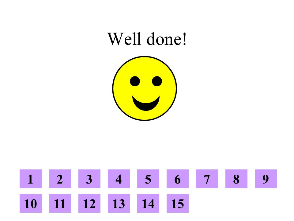 Well done! 123456789 101112131415