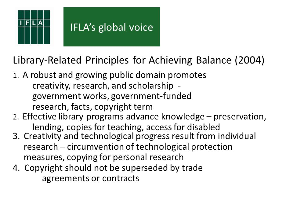 IFLAs global voice Library-Related Principles for Achieving Balance (2004) 1.
