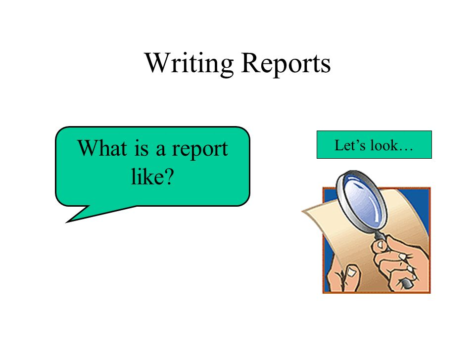 Writing Reports What is a report like? Lets look…