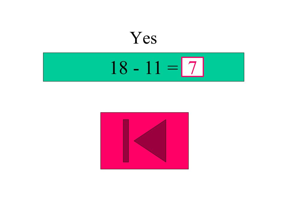Yes 18 - 11 = 7