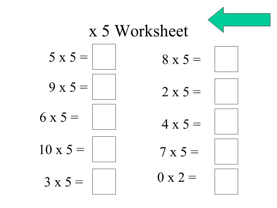 x 5 Worksheet 5 x 5 = 9 x 5 = 6 x 5 = 10 x 5 = 3 x 5 = 8 x 5 = 2 x 5 = 4 x 5 = 7 x 5 = 0 x 2 =