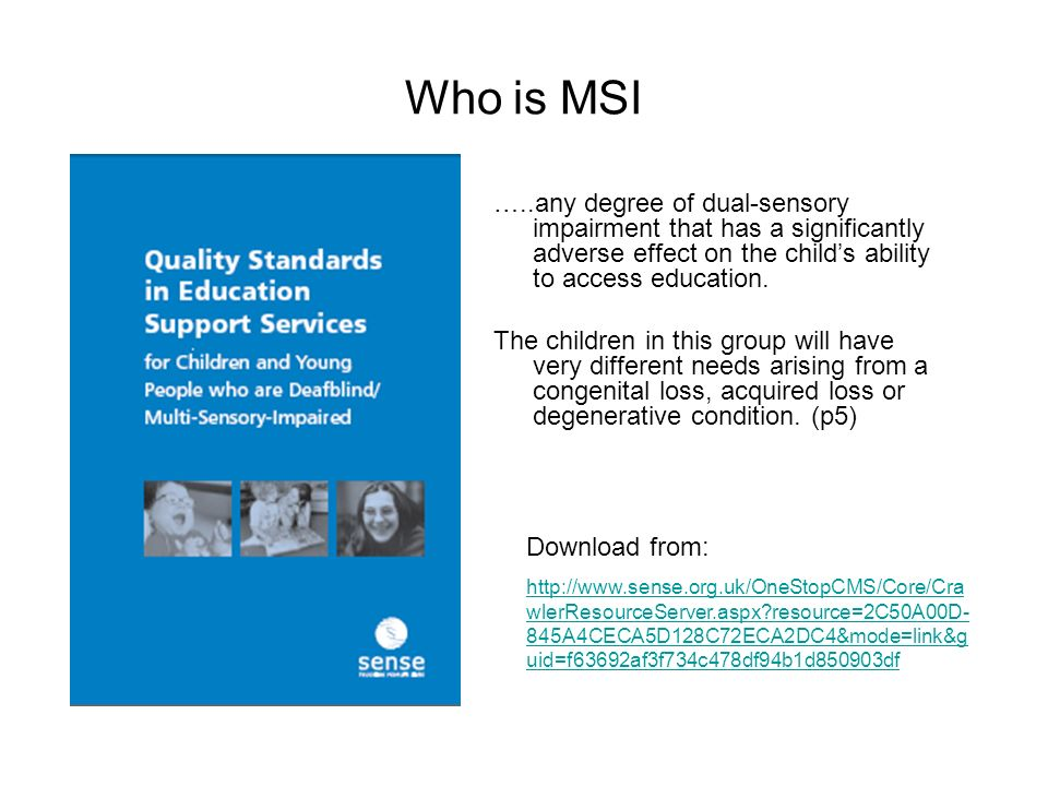 QTMSI Input may include children from the following groups: Children who present as having hearing and vision loss both of a level that would, if as a single sensory need (HI/VI), lead to at least a moderate level of input from a sensory specialist teacher (QTVI/ToD).