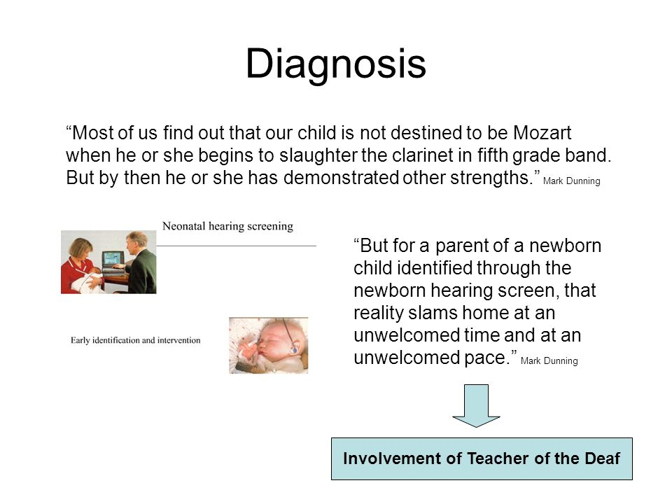 Diagnosis Most of us find out that our child is not destined to be Mozart when he or she begins to slaughter the clarinet in fifth grade band. But by