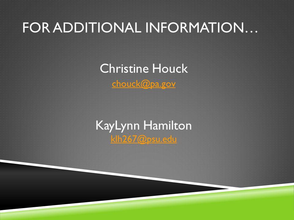 FOR ADDITIONAL INFORMATION… Christine Houck chouck@pa.gov KayLynn Hamilton klh267@psu.edu