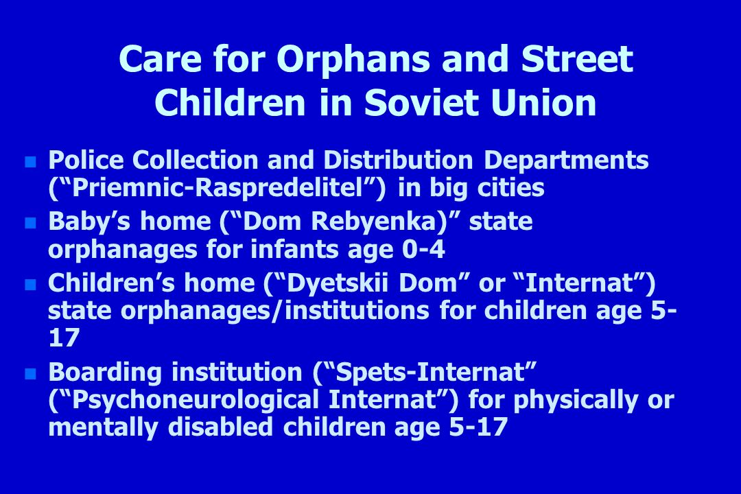 Care for Orphans and Street Children in Soviet Union n n Police Collection and Distribution Departments (Priemnic-Raspredelitel) in big cities n n Bab