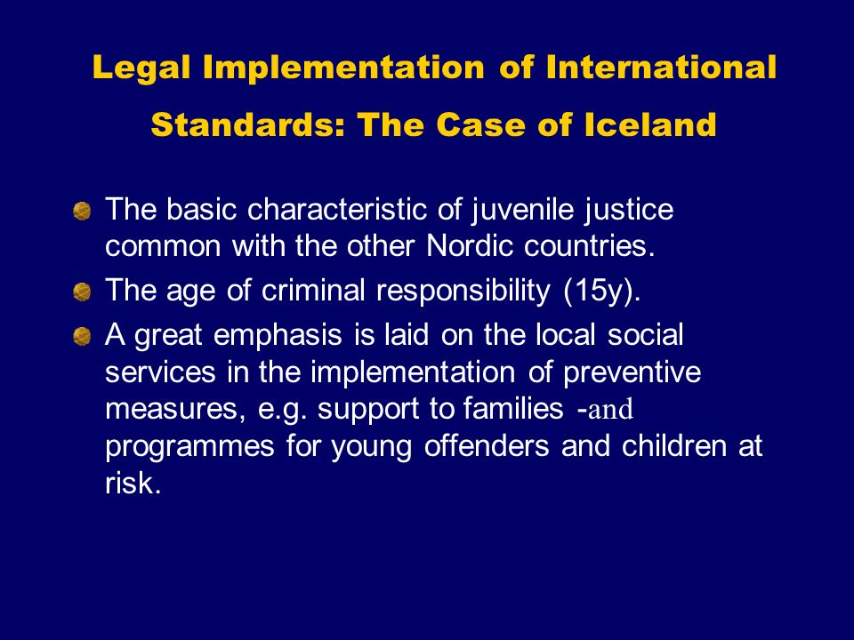A close interaction of the police, prosecution and the child protection services in the investigation of youth crimes Legislation allows for special sanctions for juveniles, e.g.