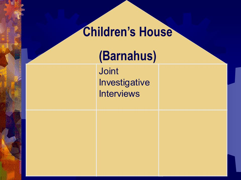 Childrens House (Barnahus) Joint Investigative Interviews