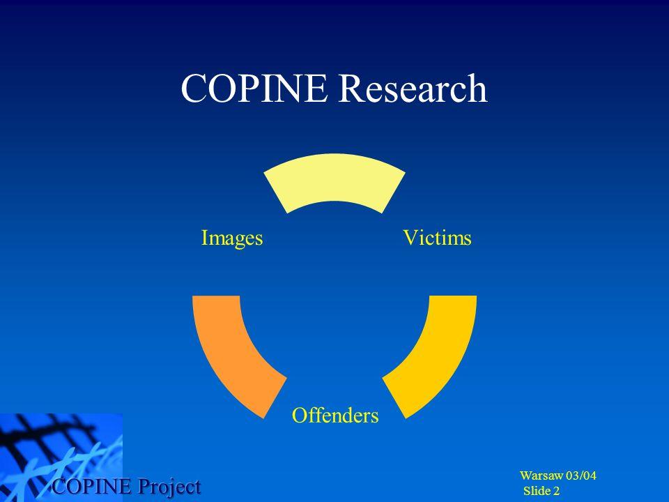 Warsaw 03/04 Slide 13 The COPINE Project University College Cork Ireland 00 353 21 4904552 http//:copine.ucc.ie copine@ucc.ie