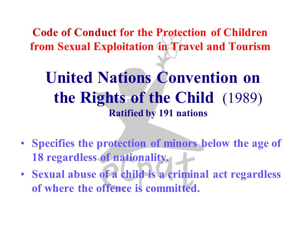 Code of Conduct for the Protection of Children from Sexual Exploitation in Travel and Tourism United Nations Convention on the Rights of the Child (19