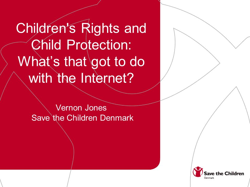 Children s Rights and Child Protection: Whats that got to do with the Internet.