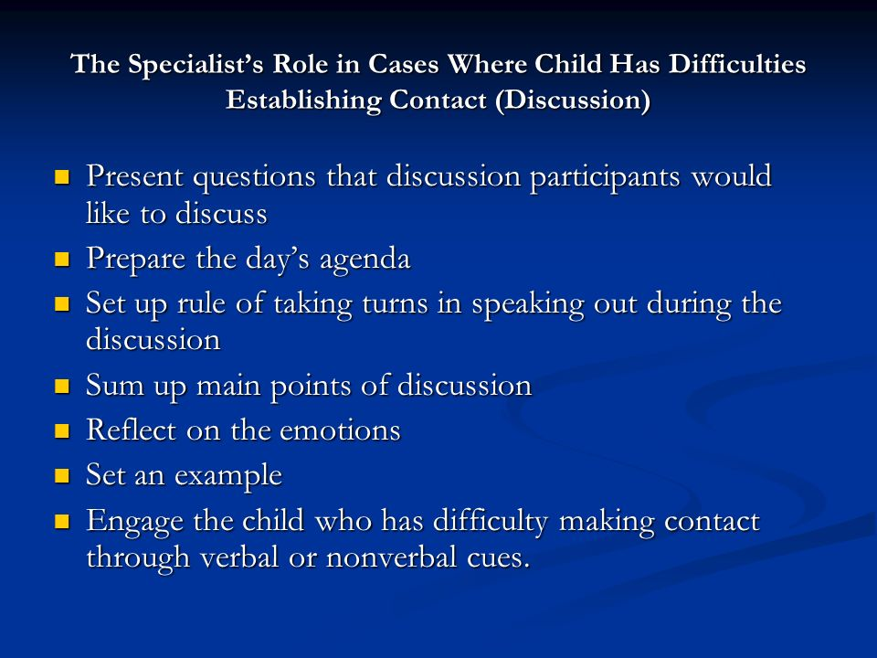 The Specialists Role in Cases Where Child Has Difficulties Establishing Contact (Discussion) Present questions that discussion participants would like