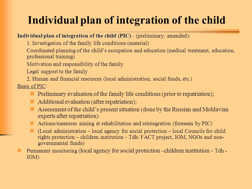 Individual plan of integration of the child Individual plan of integration of the child (PIC) Individual plan of integration of the child (PIC) - (preliminary; amended): 1.