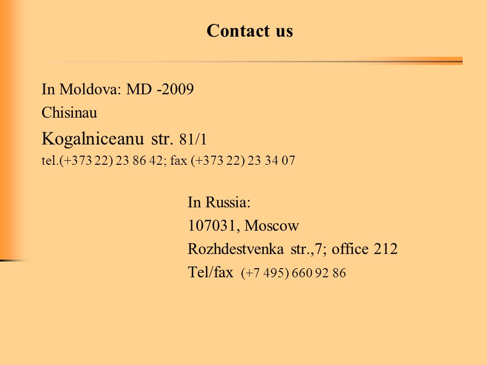 Contact us In Moldova: MD -2009 Chisinau Kogalniceanu str.