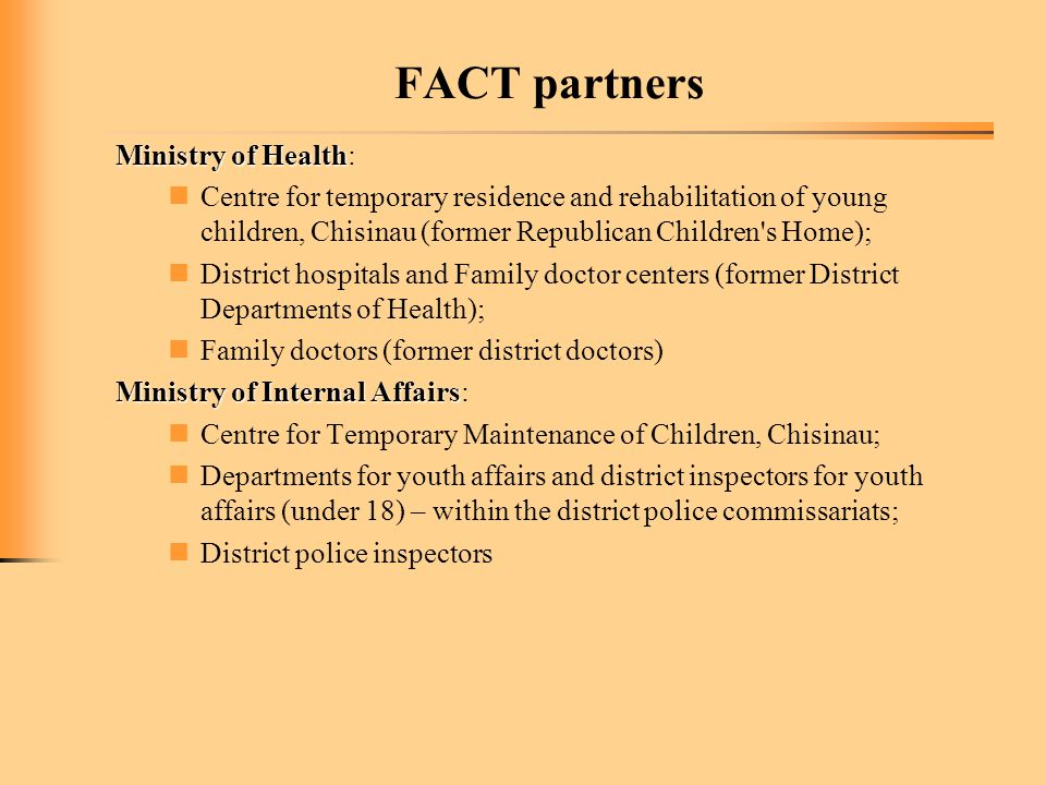 FACT partners Ministry of Health Ministry of Health: Centre for temporary residence and rehabilitation of young children, Chisinau (former Republican