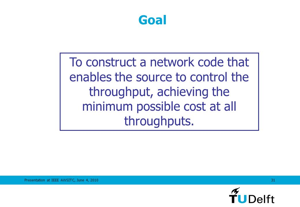 Presentation at IEEE AWSITC, June 4, 201031 Goal To construct a network code that enables the source to control the throughput, achieving the minimum possible cost at all throughputs.
