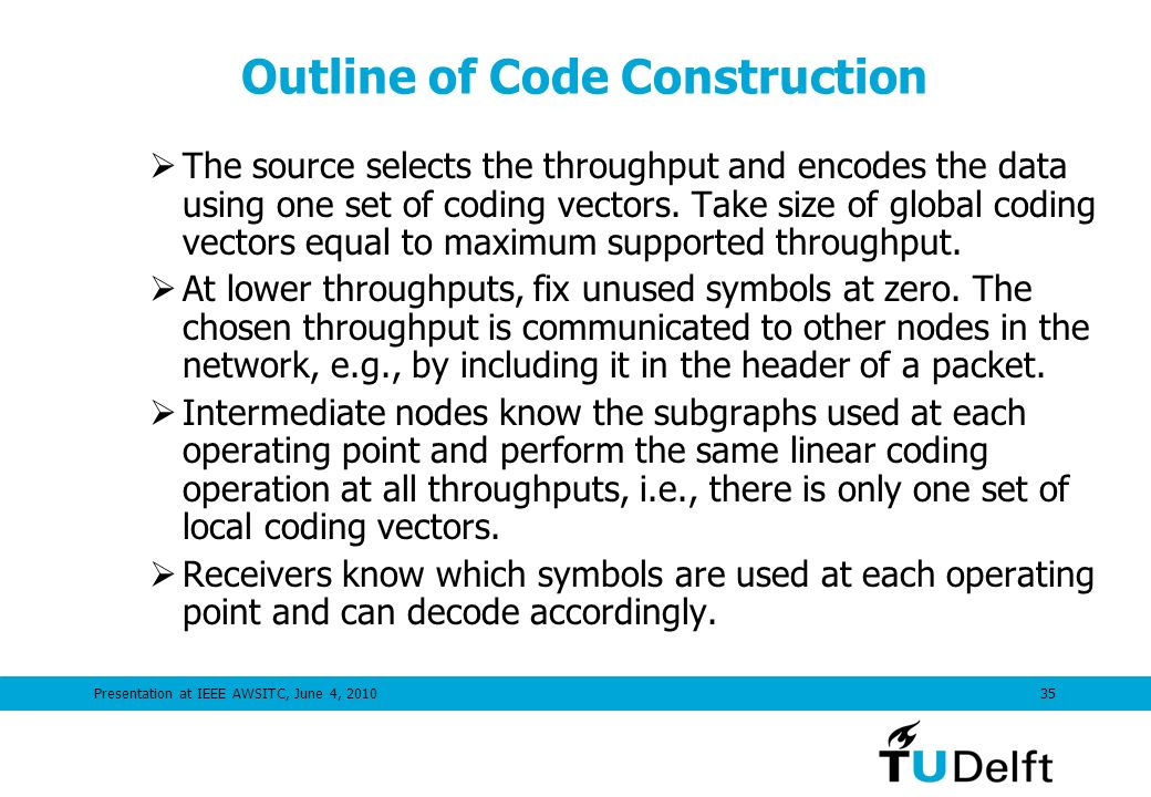 Presentation at IEEE AWSITC, June 4, Outline of Code Construction The source selects the throughput and encodes the data using one set of coding vectors.