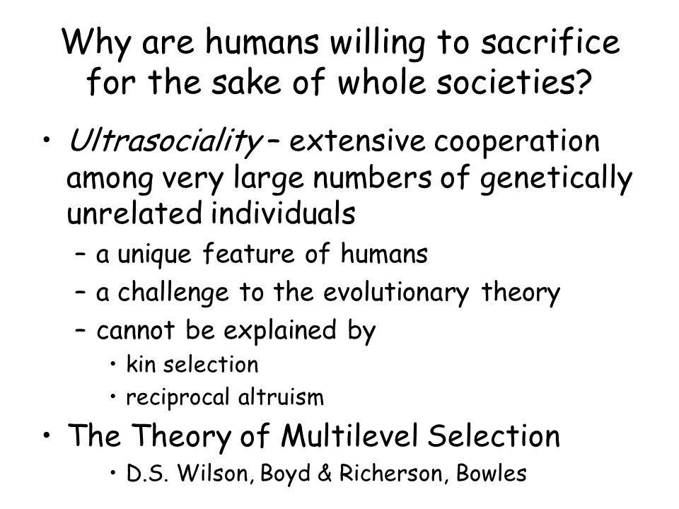 Why are humans willing to sacrifice for the sake of whole societies.