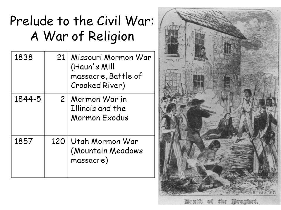 183821Missouri Mormon War (Haun's Mill massacre, Battle of Crooked River) 1844-52Mormon War in Illinois and the Mormon Exodus 1857120Utah Mormon War (
