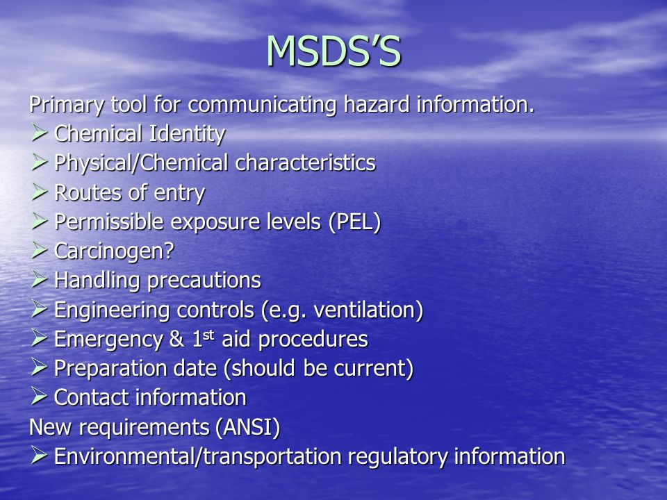 TRAINING Required for new employees, new job, new material(s) present Required for new employees, new job, new material(s) present Explanation of the Hazcom standard Explanation of the Hazcom standard Where hazards are present Where hazards are present Location of written programs, lists, MSDSs Location of written programs, lists, MSDSs How releases are detected How releases are detected Physical and health hazards in work areas Physical and health hazards in work areas Protection measures, including PPE Protection measures, including PPE Details of the Hazcom program Details of the Hazcom program