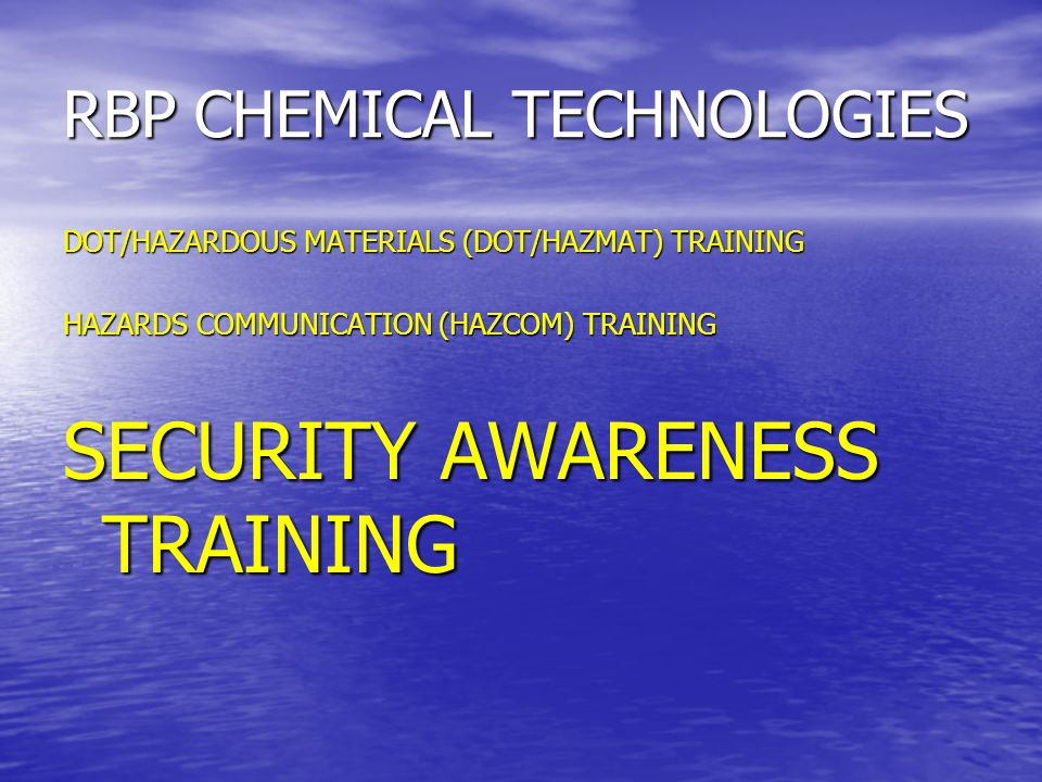 OBJECTIVE: Provide training to all employees to Reduce the vulnerability of RBP and its employees to attack by those who target companies that handle and transport hazardous chemicals.* * From RBPs Security Plan