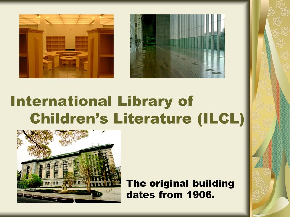 International Library of Childrens Literature (ILCL) The original building dates from 1906.