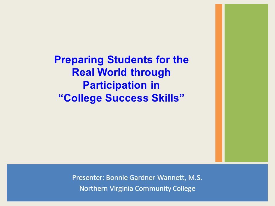 Presenter: Bonnie Gardner-Wannett, M.S. Northern Virginia Community College Preparing Students for the Real World through Participation in College Suc