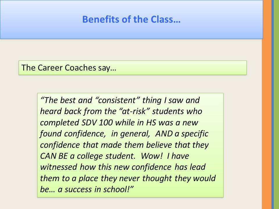 Benefits of the Class… The Career Coaches say… The best and consistent thing I saw and heard back from the at-risk students who completed SDV 100 whil