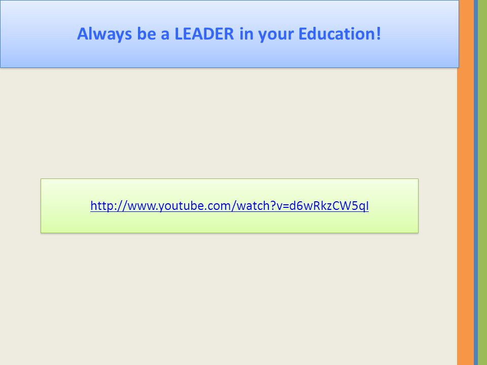 Always be a LEADER in your Education! http://www.youtube.com/watch?v=d6wRkzCW5qI