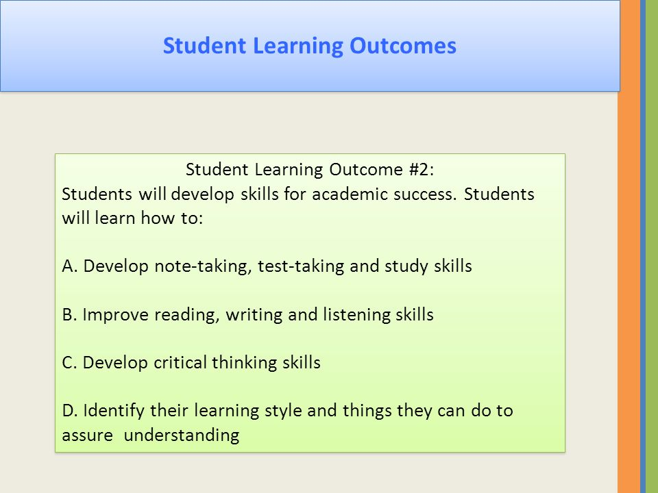 Student Learning Outcomes Student Learning Outcome #2: Students will develop skills for academic success. Students will learn how to: A. Develop note-