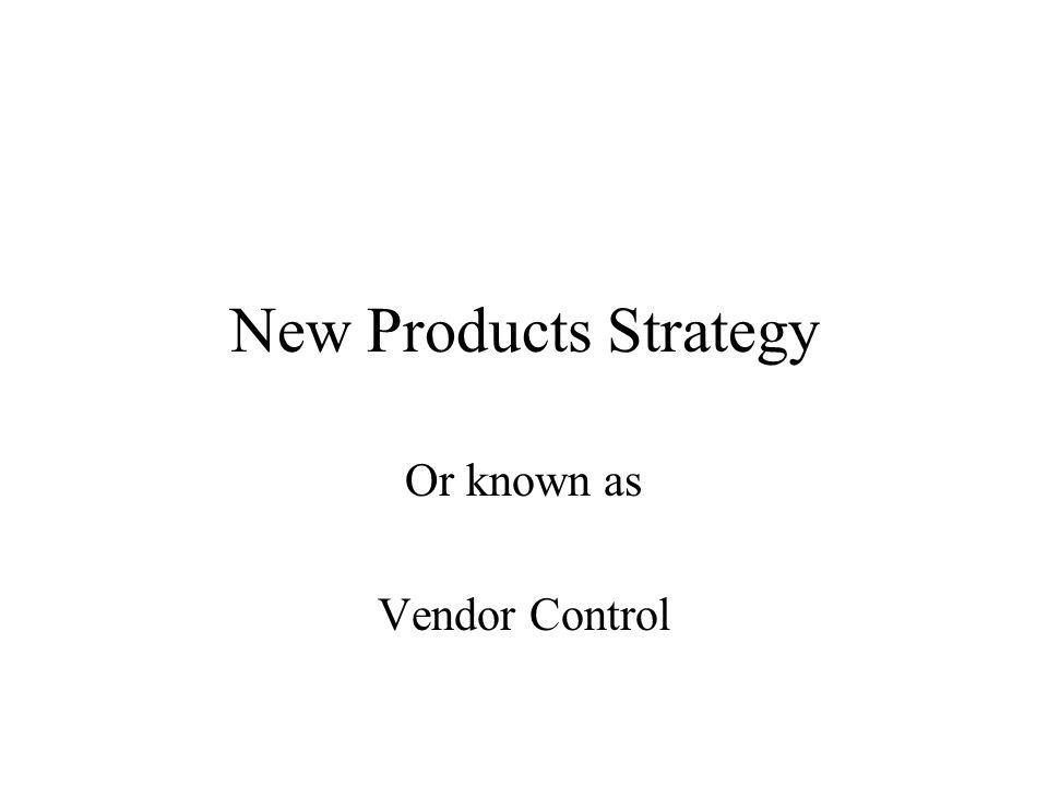 New Products Strategy Or known as Vendor Control