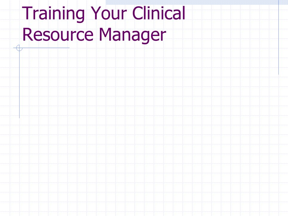 Training Your Clinical Resource Manager