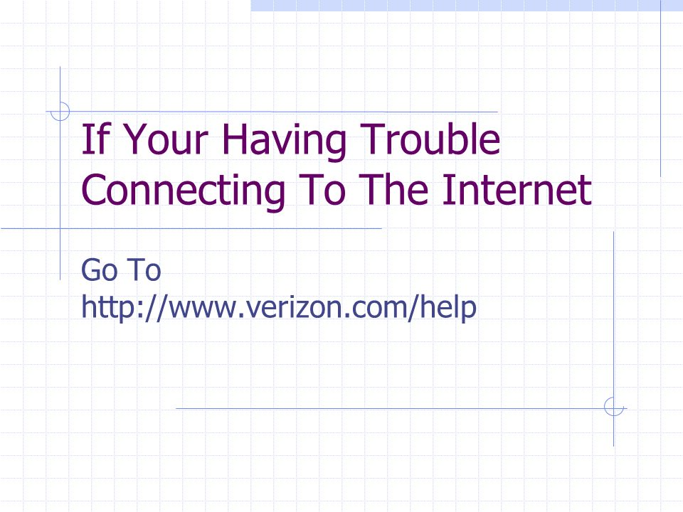 If Your Having Trouble Connecting To The Internet Go To http://www.verizon.com/help