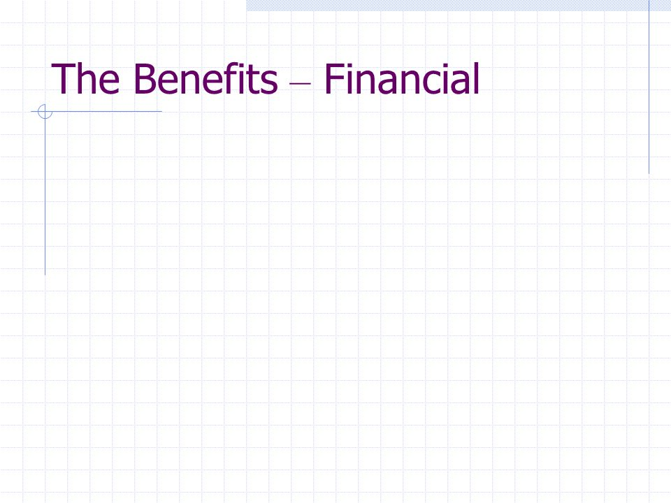 The Benefits – Financial