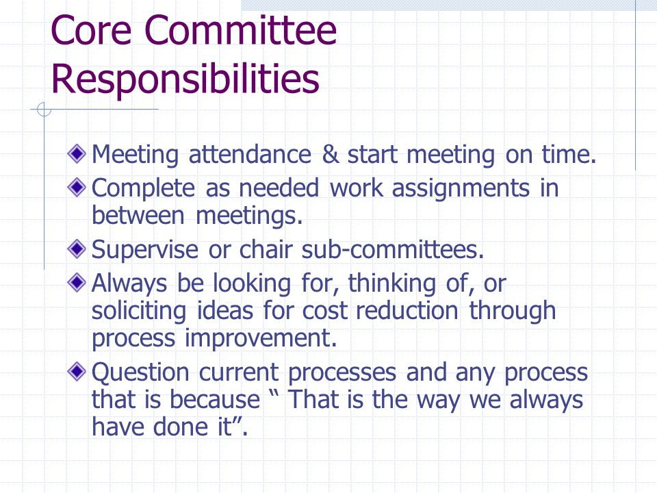 Core Committee Responsibilities Meeting attendance & start meeting on time. Complete as needed work assignments in between meetings. Supervise or chai