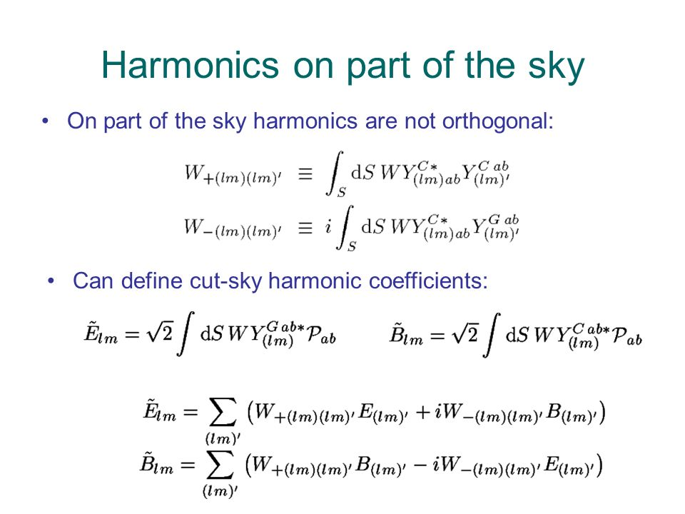 Harmonics on part of the sky On part of the sky harmonics are not orthogonal: Can define cut-sky harmonic coefficients:
