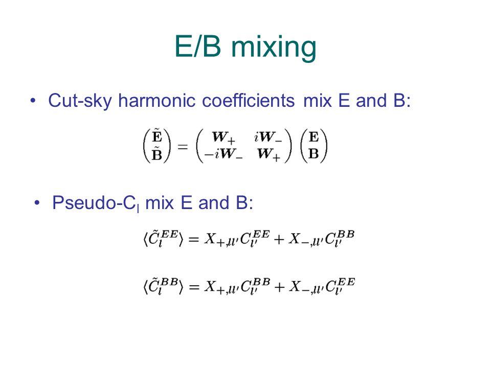 E/B mixing Cut-sky harmonic coefficients mix E and B: Pseudo-C l mix E and B: