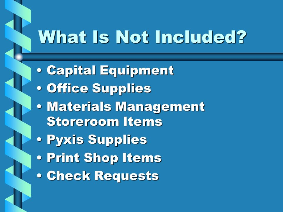 What Is Not Included? Capital EquipmentCapital Equipment Office SuppliesOffice Supplies Materials Management Storeroom ItemsMaterials Management Store