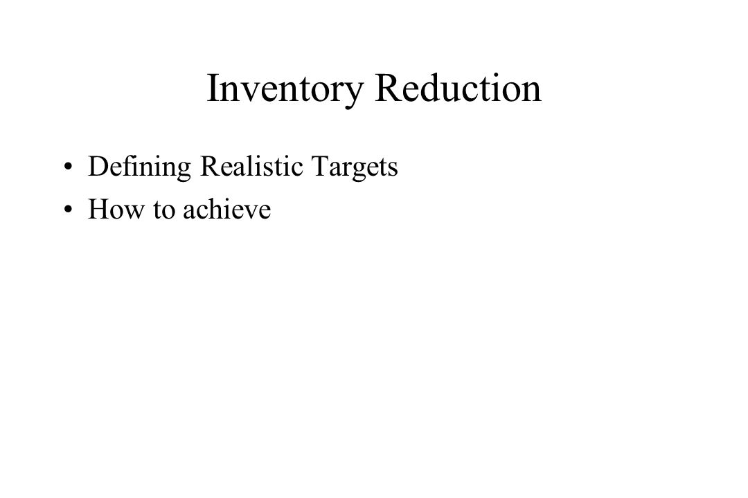 Inventory Reduction Defining Realistic Targets How to achieve