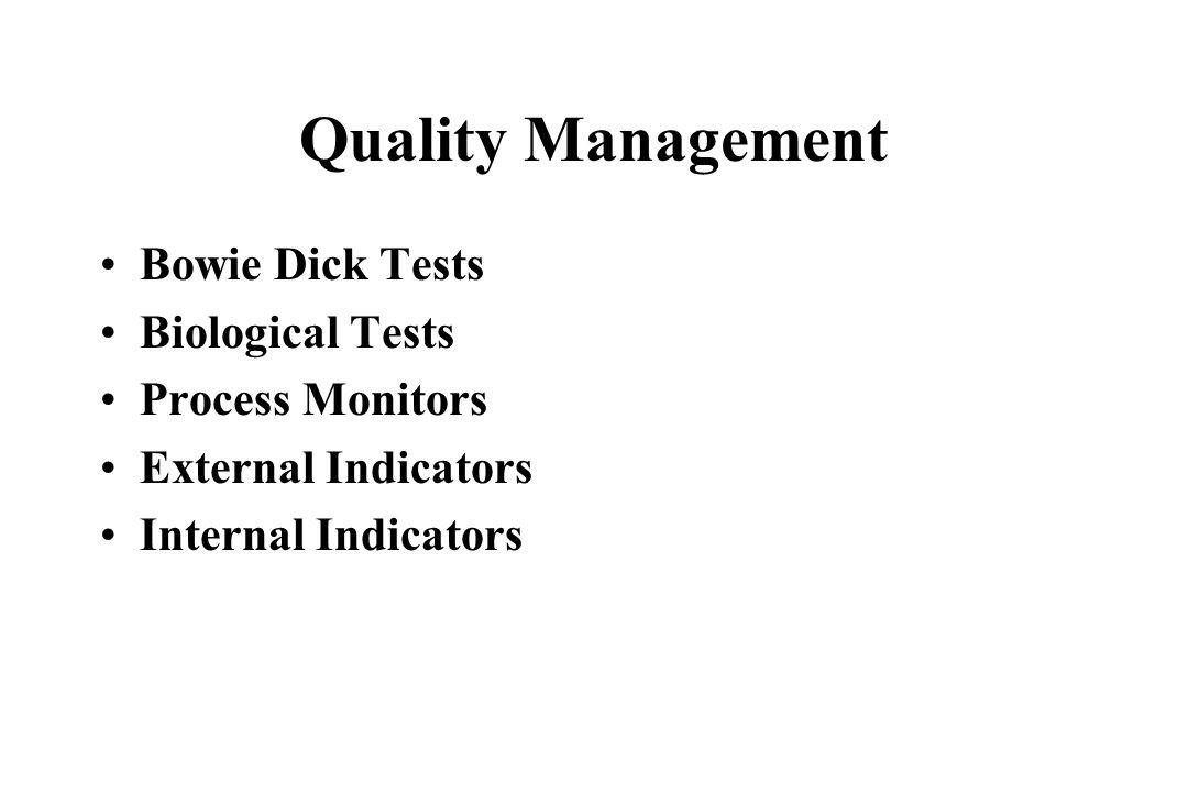 Quality Management Bowie Dick Tests Biological Tests Process Monitors External Indicators Internal Indicators