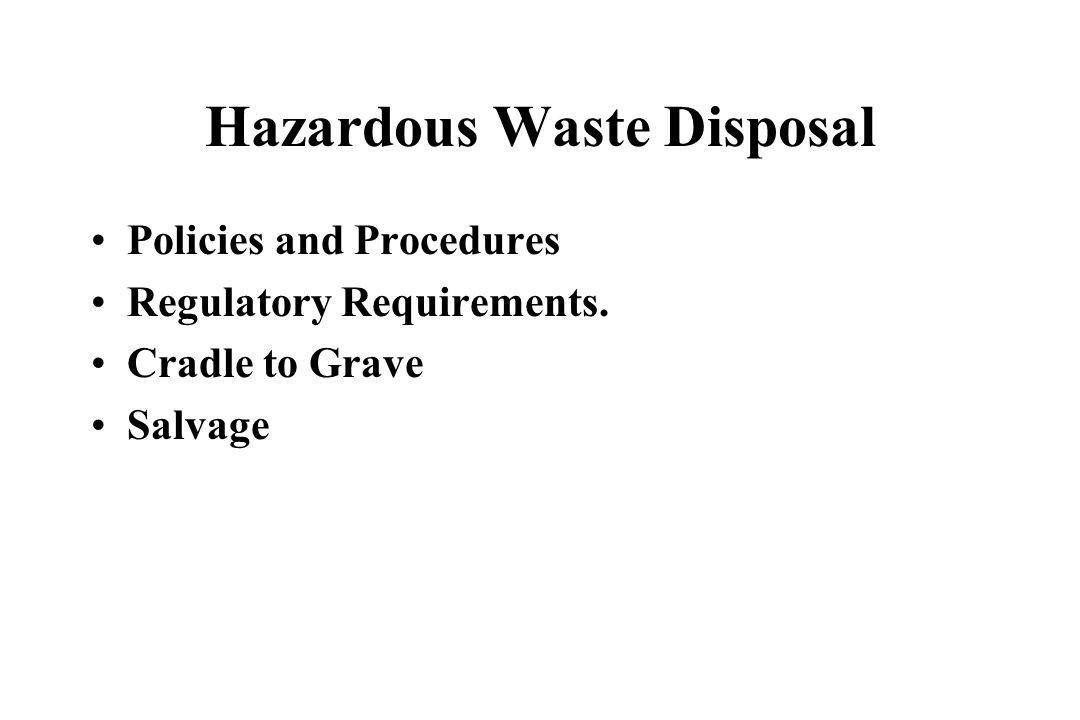 Hazardous Waste Disposal Policies and Procedures Regulatory Requirements. Cradle to Grave Salvage