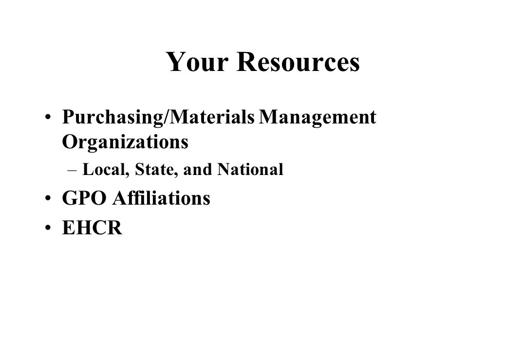 Your Resources Purchasing/Materials Management Organizations –Local, State, and National GPO Affiliations EHCR