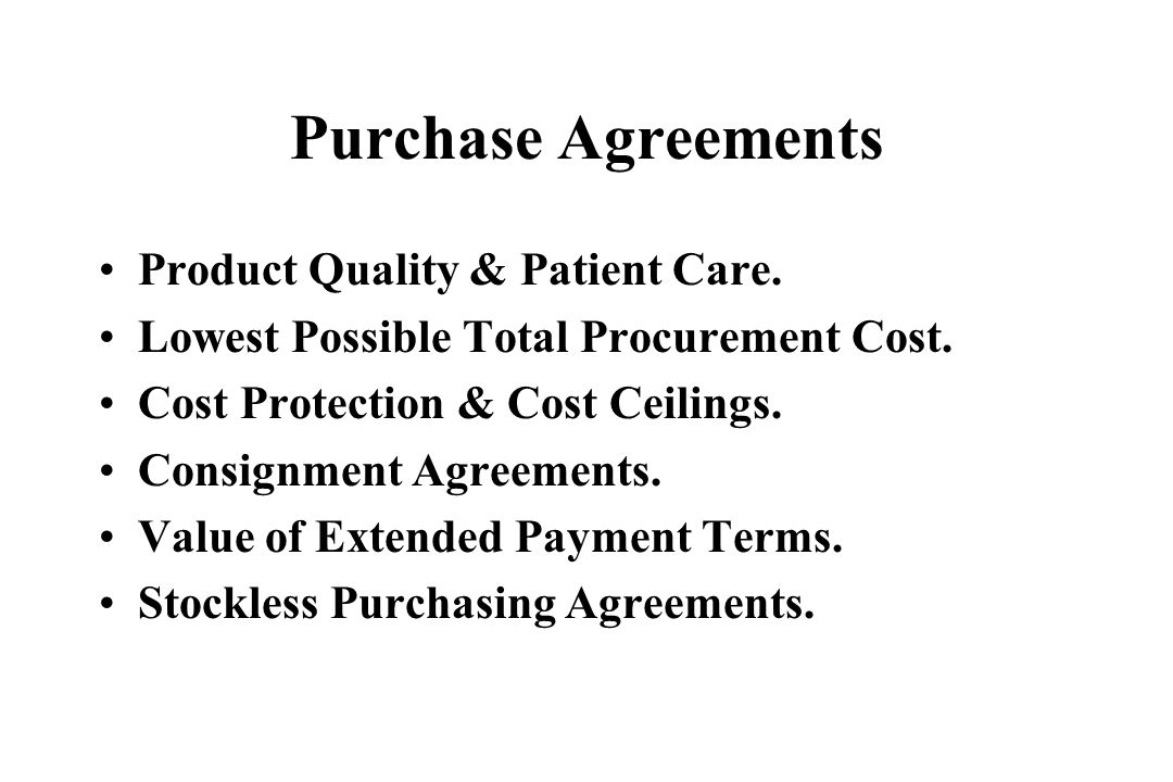 Purchase Agreements Product Quality & Patient Care. Lowest Possible Total Procurement Cost. Cost Protection & Cost Ceilings. Consignment Agreements. V